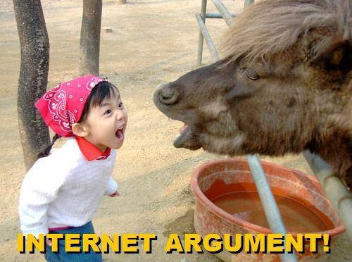 Arguing on the Internet is like competing in the Special Olympics; whether you win or lose, you're still retarded.
